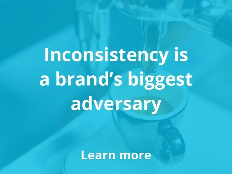 Inconsistency is a brand's biggest adversary